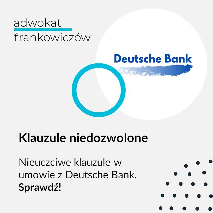 Obrazek na bloga Adwokat Frankowiczów adwokat z Warszawy Jakub Ryzlak. Tekst: Nieuczciwe klauzule w umowie z Deutsche Bank. Sprawdź! Klauzule niedozwolone